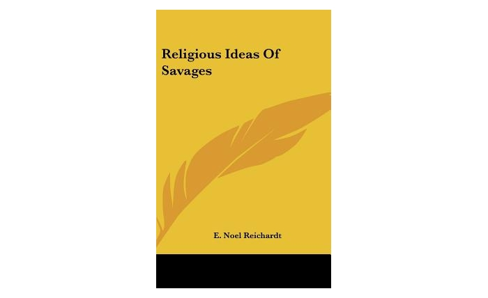 Religious Ideas of Savages (Hardcover) by E. Noel Reichardt